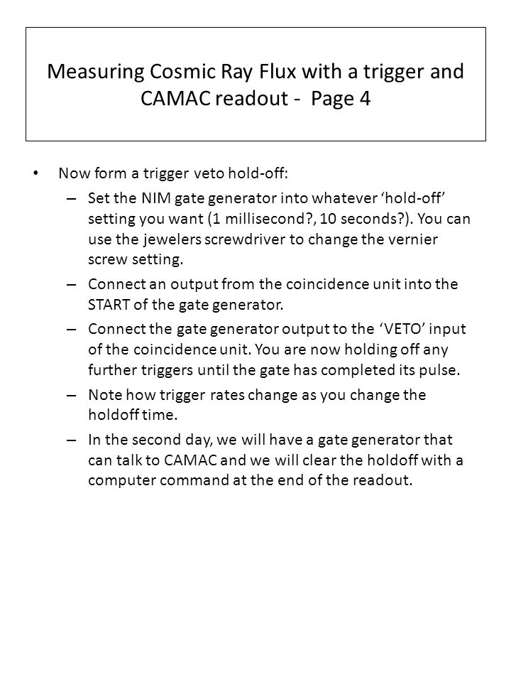 Measuring Cosmic Ray Flux with a trigger and CAMAC readout - Page 4 Now form a trigger veto hold-off: – Set the NIM gate generator into whatever 'hold