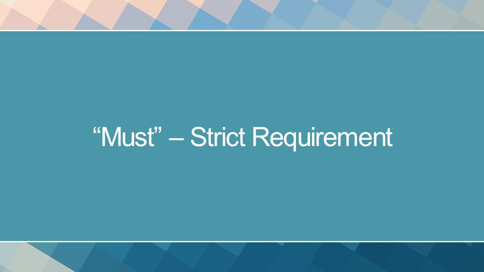 Must – Strict Requirement