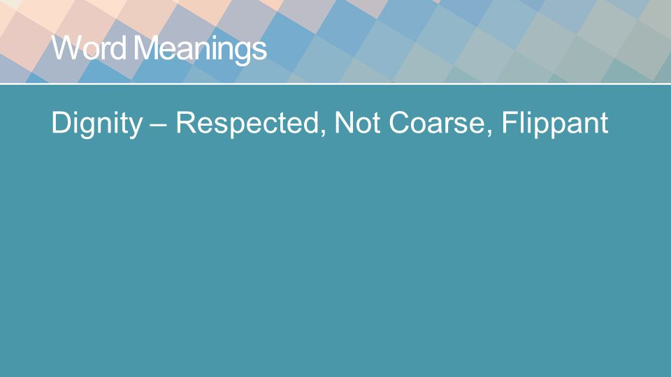 Word Meanings Dignity – Respected, Not Coarse, Flippant