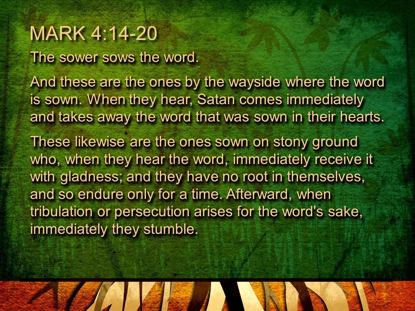 MARK 4:15 …Satan comes immediately and takes away the word that was sown in their hearts (He will surround you with people you love, people you trust, people you look up to, and will use them to challenge and discourage your faith.)