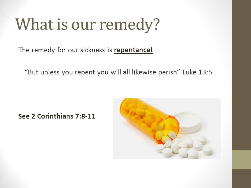What is our remedy. The remedy for our sickness is repentance.