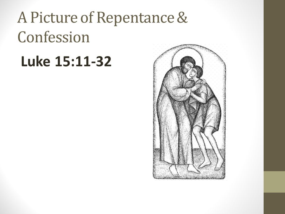 A Picture of Repentance & Confession Luke 15:11-32