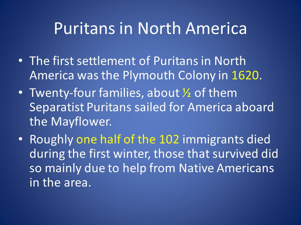 Puritans in New England Following the success of the colony at Plymouth, other Puritans soon joined them in North America.