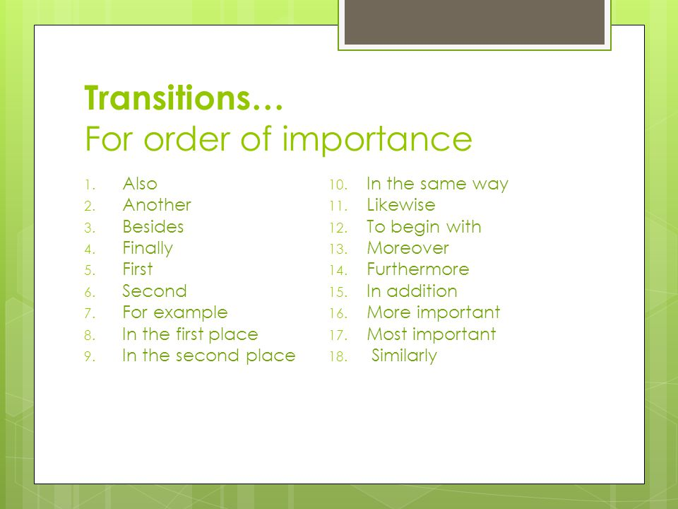 Transitions… For order of importance 1. Also 2. Another 3.