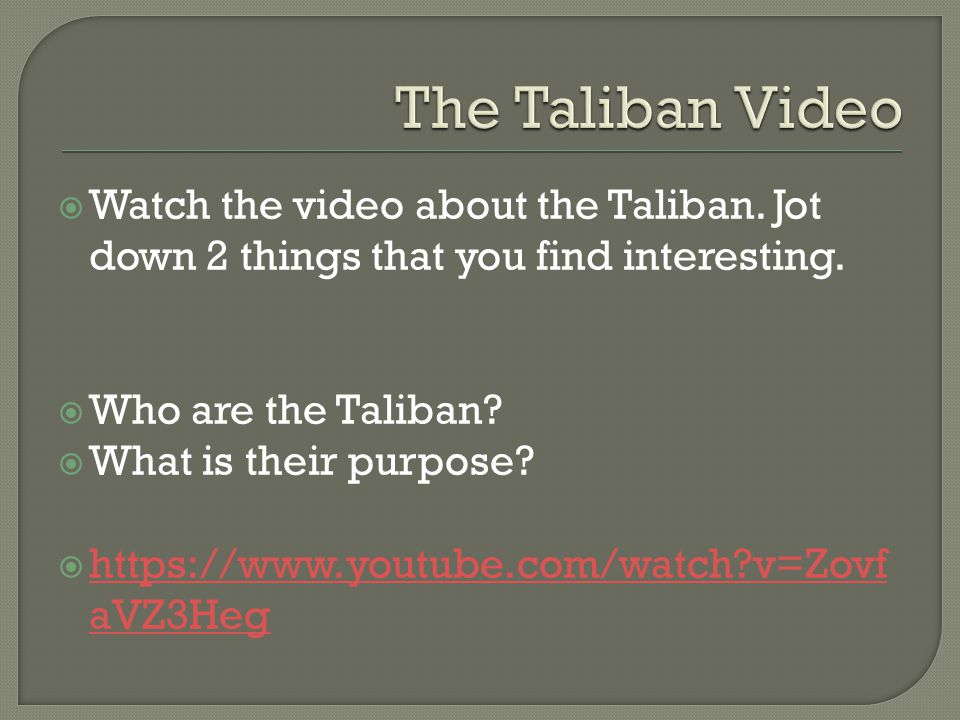  Watch the video about the Taliban. Jot down 2 things that you find interesting.