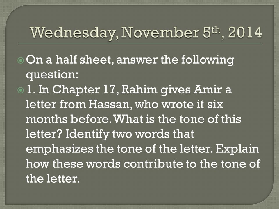  On a half sheet, answer the following question:  1. In Chapter 17, Rahim gives Amir a letter from Hassan, who wrote it six months before. What is t