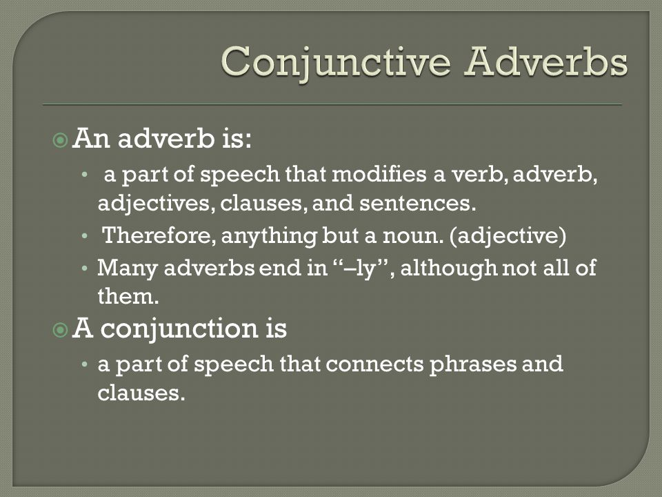  An adverb is: a part of speech that modifies a verb, adverb, adjectives, clauses, and sentences.