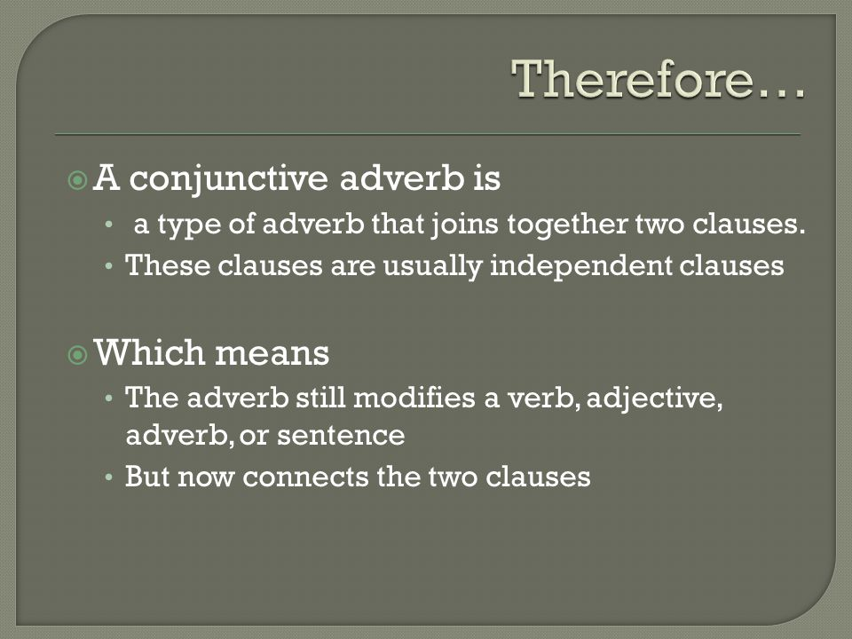  A conjunctive adverb is a type of adverb that joins together two clauses. These clauses are usually independent clauses  Which means The adverb sti