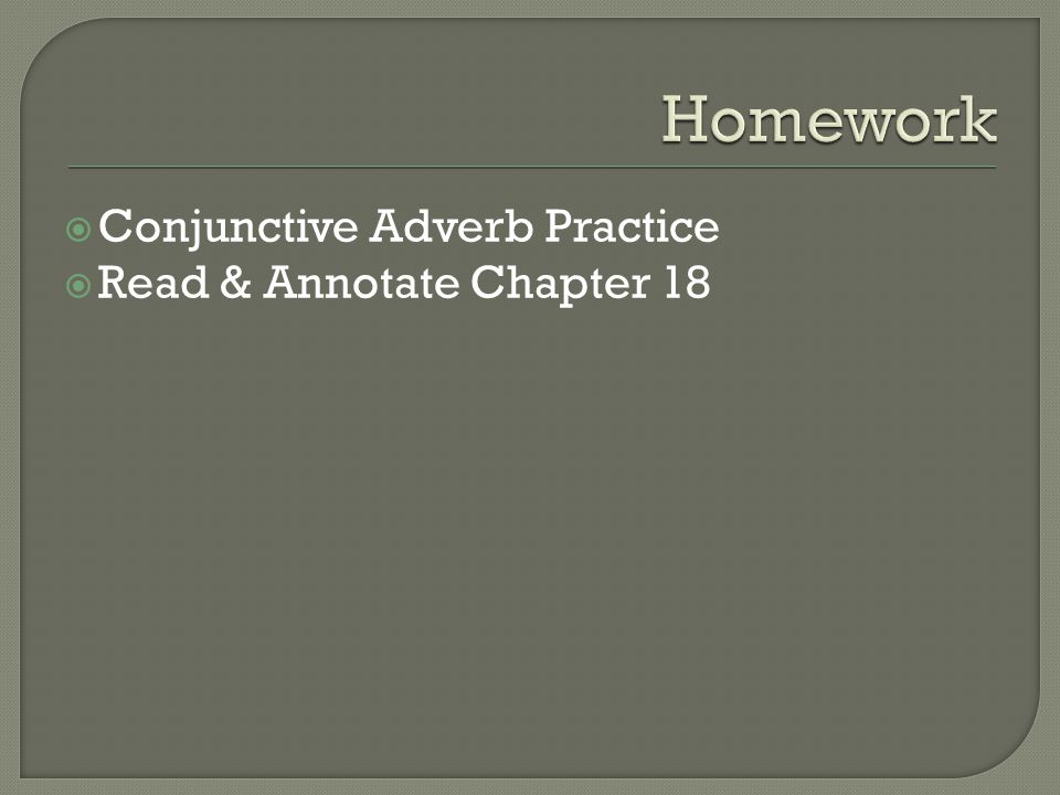  Conjunctive Adverb Practice  Read & Annotate Chapter 18
