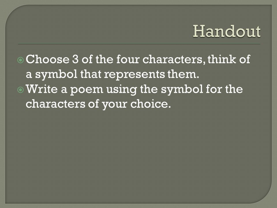  Choose 3 of the four characters, think of a symbol that represents them.