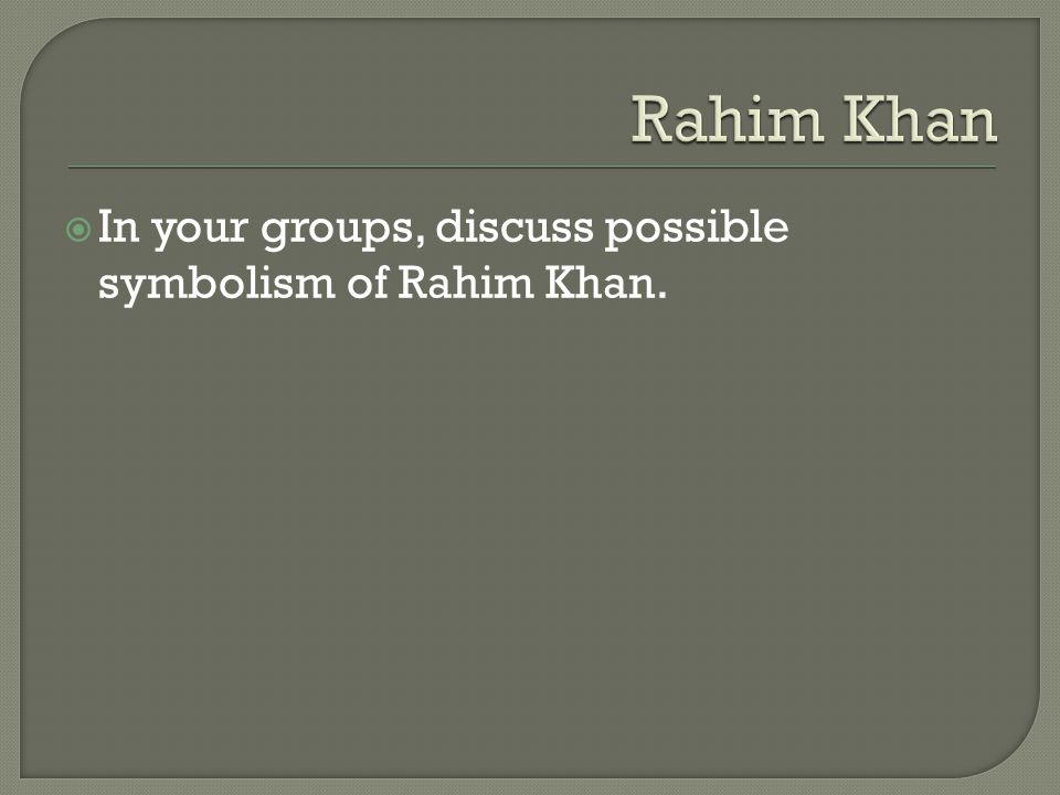  In your groups, discuss possible symbolism of Rahim Khan.