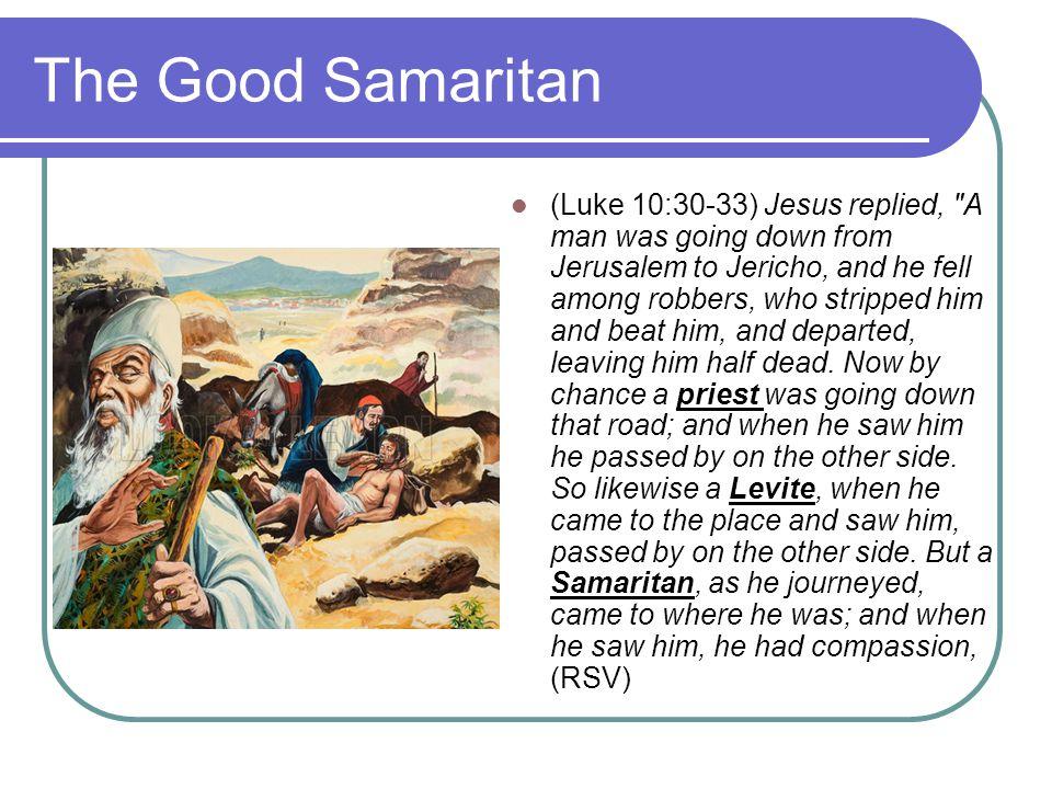 The Good Samaritan (Luke 10:30-33) Jesus replied,