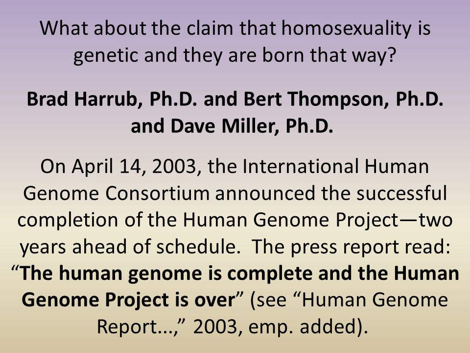 What about the claim that homosexuality is genetic and they are born that way? Brad Harrub, Ph.D. and Bert Thompson, Ph.D. and Dave Miller, Ph.D. On A