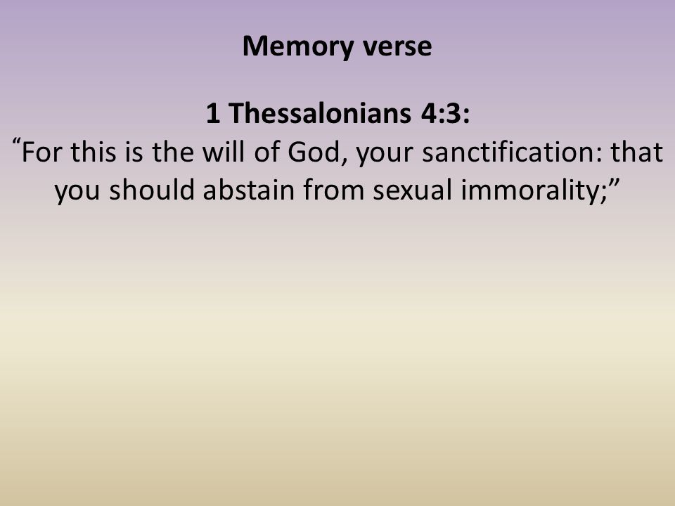 "Memory verse 1 Thessalonians 4:3: "" For this is the will of God, your sanctification: that you should abstain from sexual immorality;"""