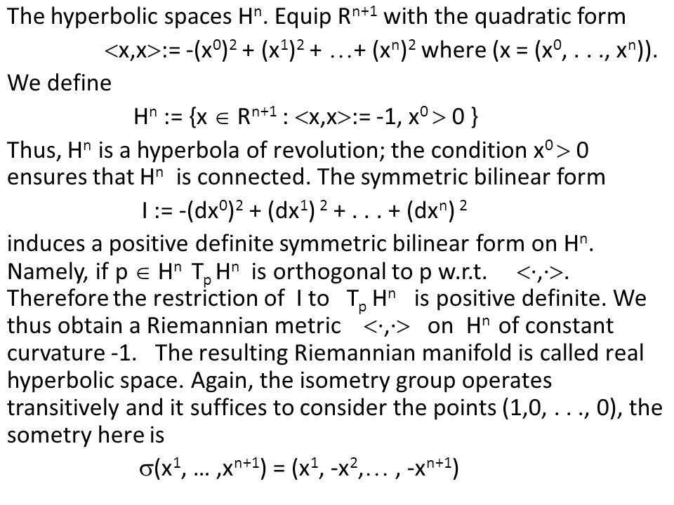 The hyperbolic spaces H n.