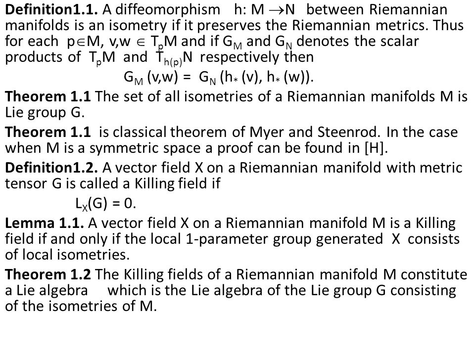 Definition1.1. A diffeomorphism h: M  N between Riemannian manifolds is an isometry if it preserves the Riemannian metrics. Thus for each p  M, v,w