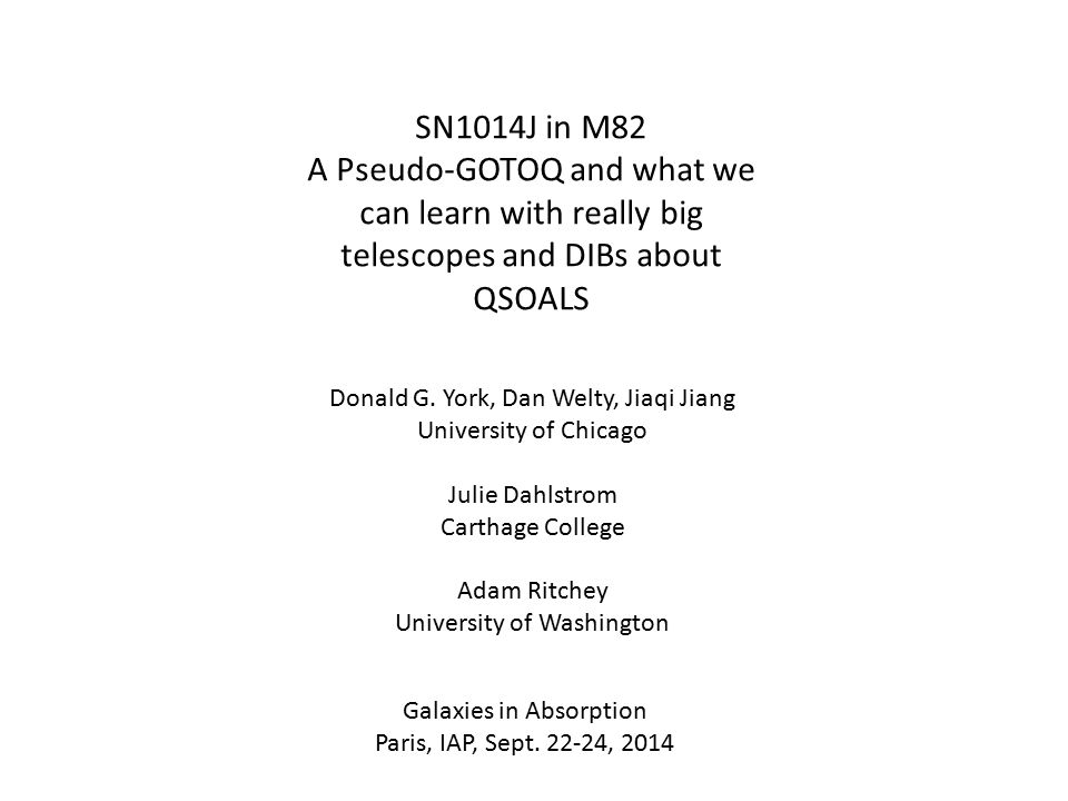 SN1014J in M82 A Pseudo-GOTOQ and what we can learn with really big telescopes and DIBs about QSOALS Donald G.