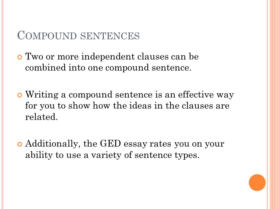 C OMPOUND SENTENCES Two or more independent clauses can be combined into one compound sentence.