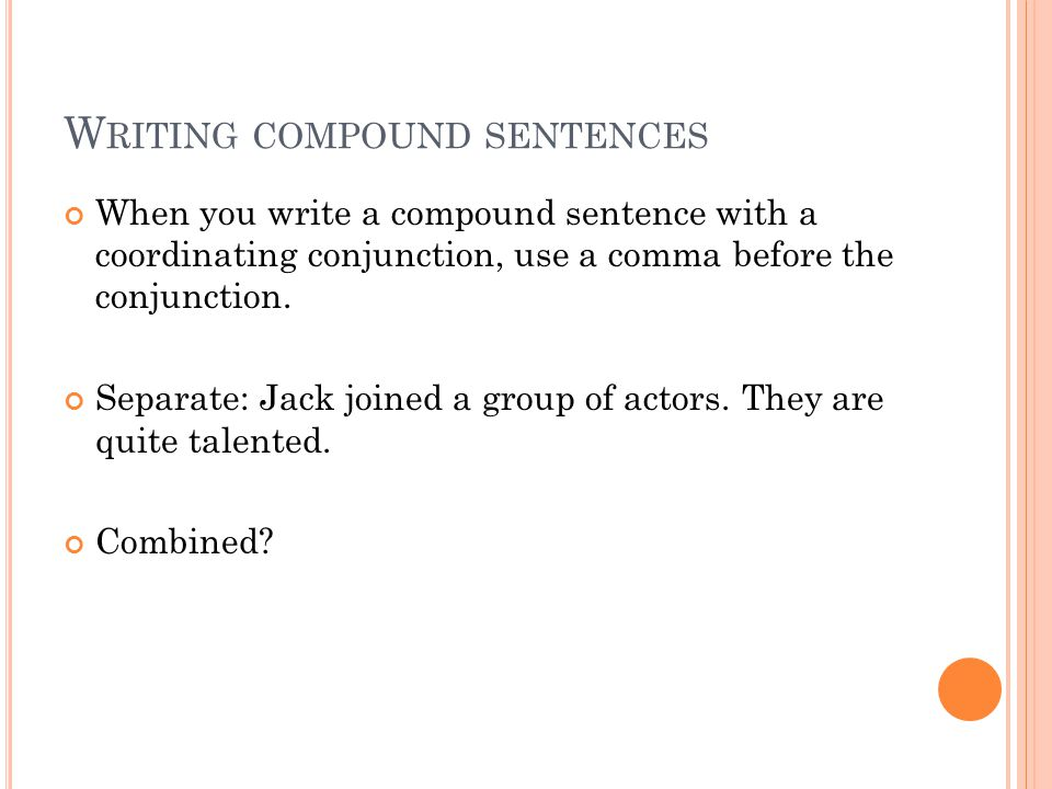W RITING COMPOUND SENTENCES Separate: Their first play is a hilarious comedy.