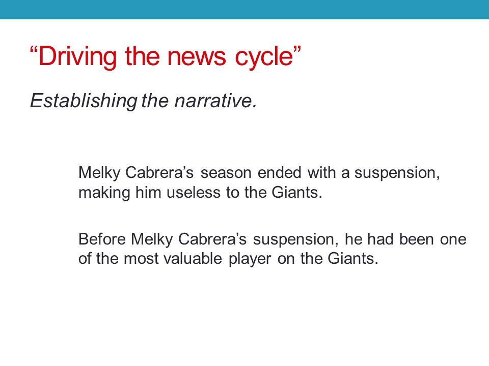 Driving the news cycle Establishing the narrative.