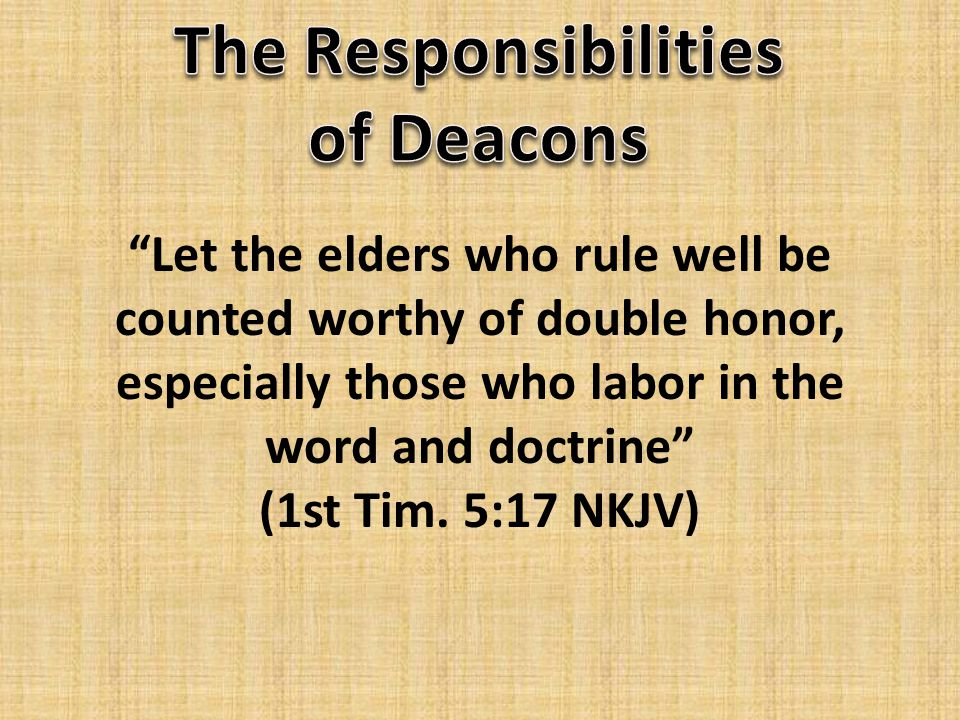 Let the elders who rule well be counted worthy of double honor, especially those who labor in the word and doctrine (1st Tim.