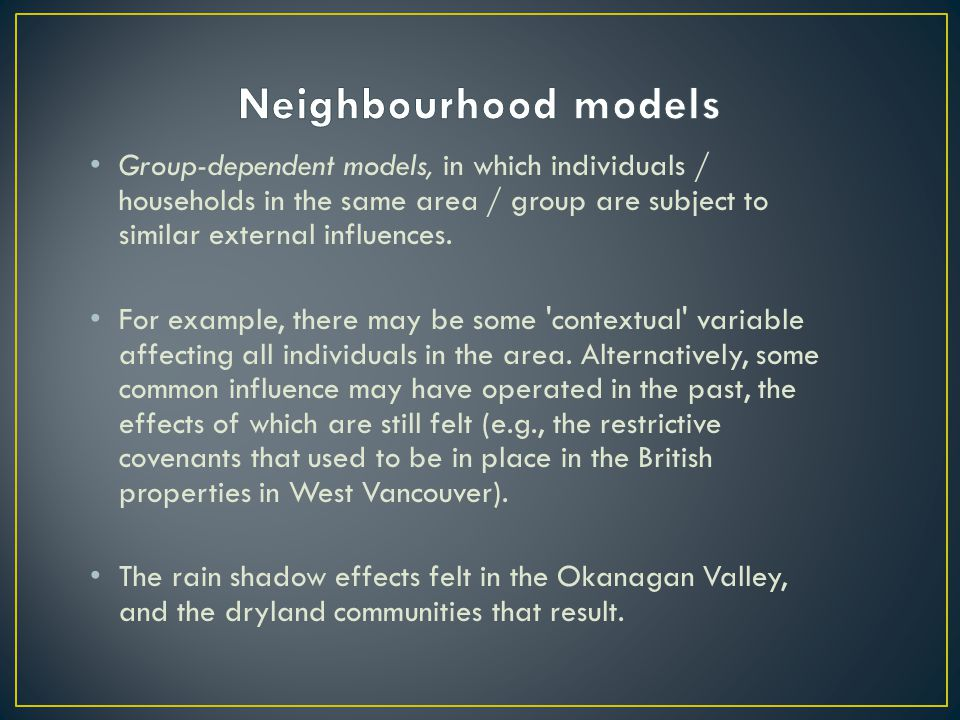 Group-dependent models, in which individuals / households in the same area / group are subject to similar external influences. For example, there may