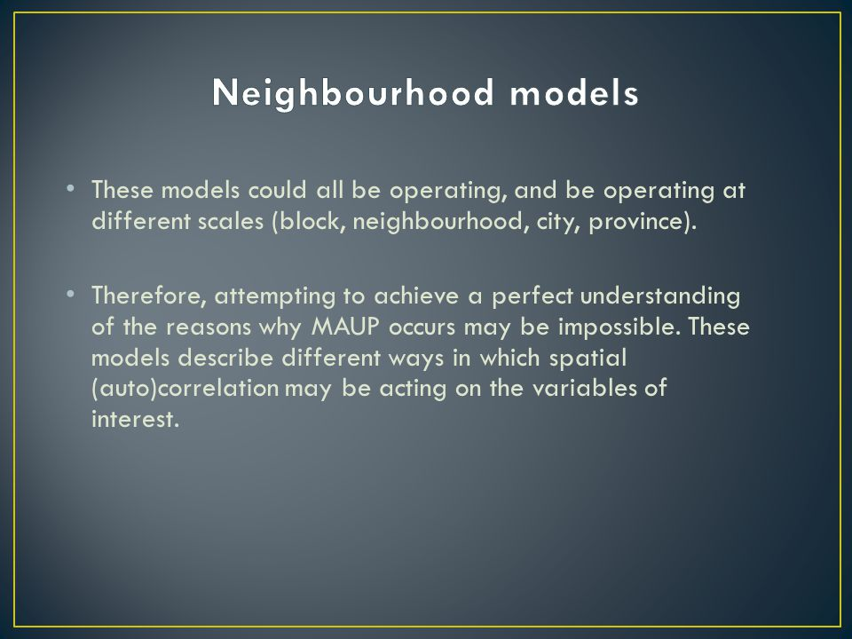 These models could all be operating, and be operating at different scales (block, neighbourhood, city, province). Therefore, attempting to achieve a p