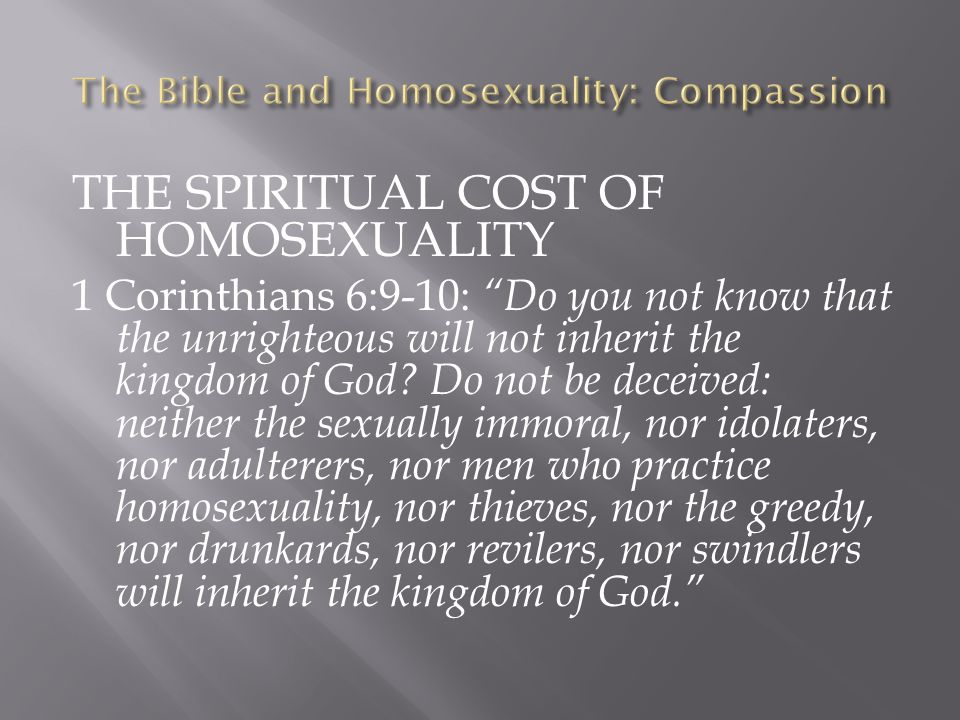"""THE SPIRITUAL COST OF HOMOSEXUALITY 1 Corinthians 6:9-10: """"Do you not know that the unrighteous will not inherit the kingdom of God? Do not be deceive"""
