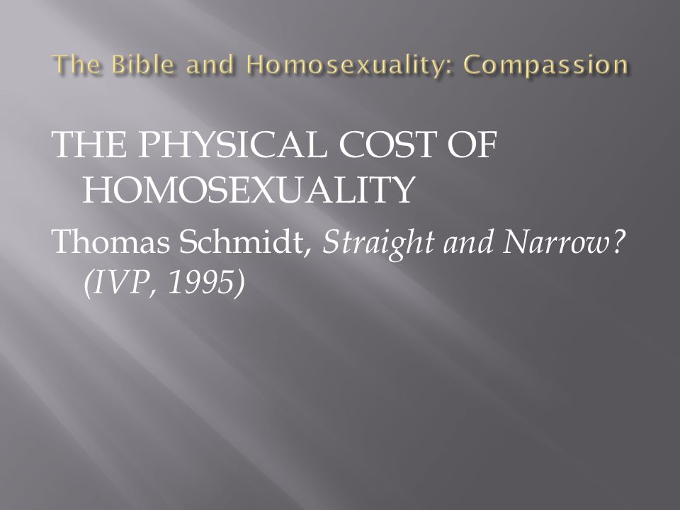 THE PHYSICAL COST OF HOMOSEXUALITY Thomas Schmidt, Straight and Narrow? (IVP, 1995)