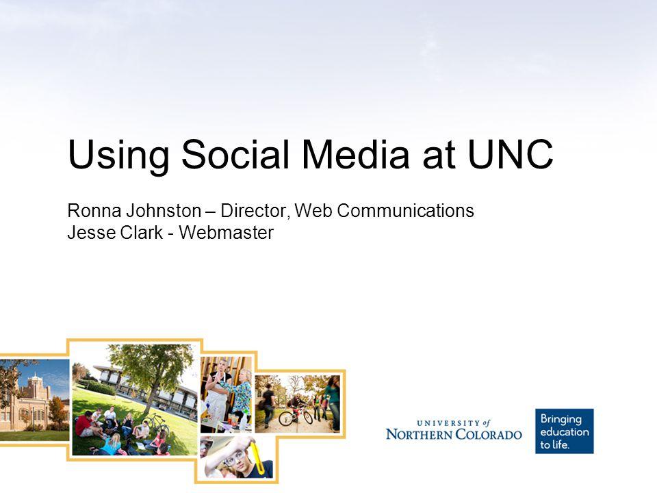 Using Social Media at UNC Ronna Johnston – Director, Web Communications Jesse Clark - Webmaster