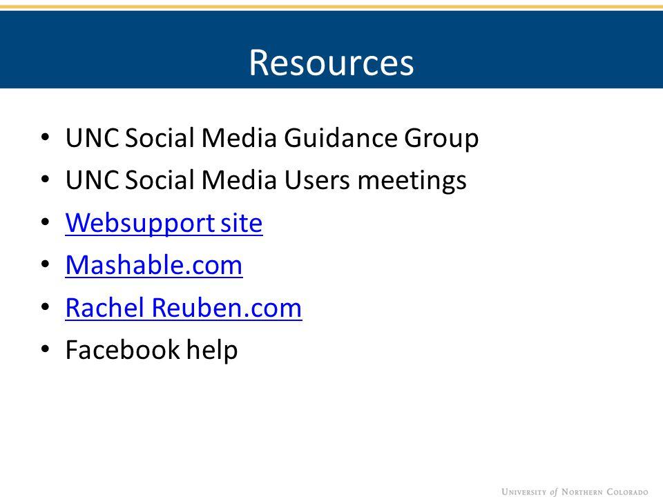 Resources UNC Social Media Guidance Group UNC Social Media Users meetings Websupport site Mashable.com Rachel Reuben.com Facebook help