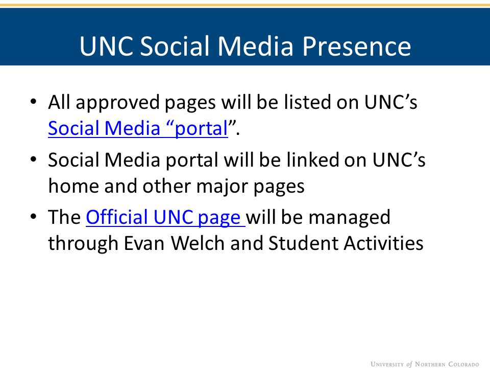 UNC Social Media Presence All approved pages will be listed on UNC's Social Media portal .