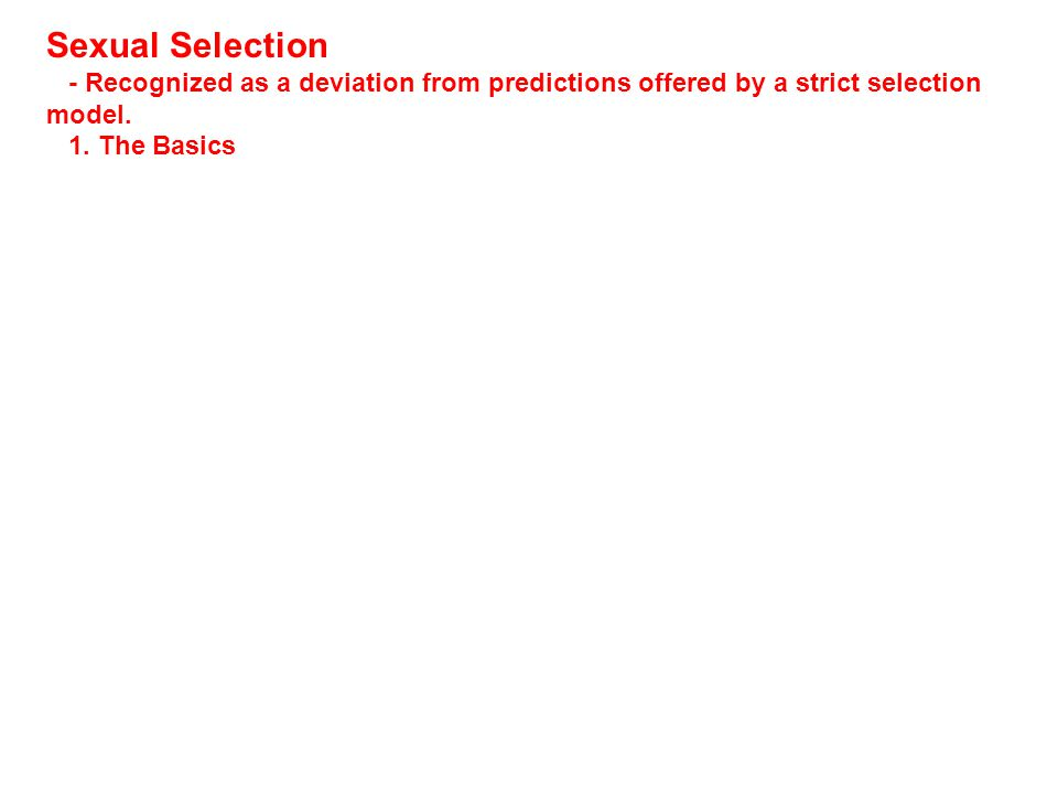 Sexual Selection - Recognized as a deviation from predictions offered by a strict selection model.