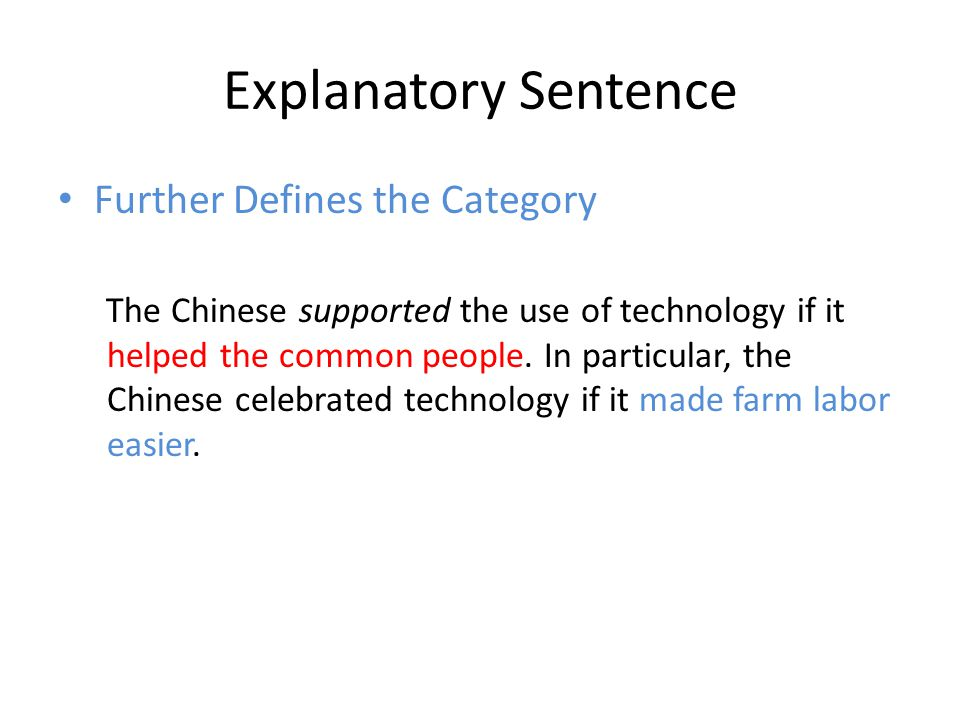 Explanatory Sentence Further Defines the Category The Chinese supported the use of technology if it helped the common people. In particular, the Chine