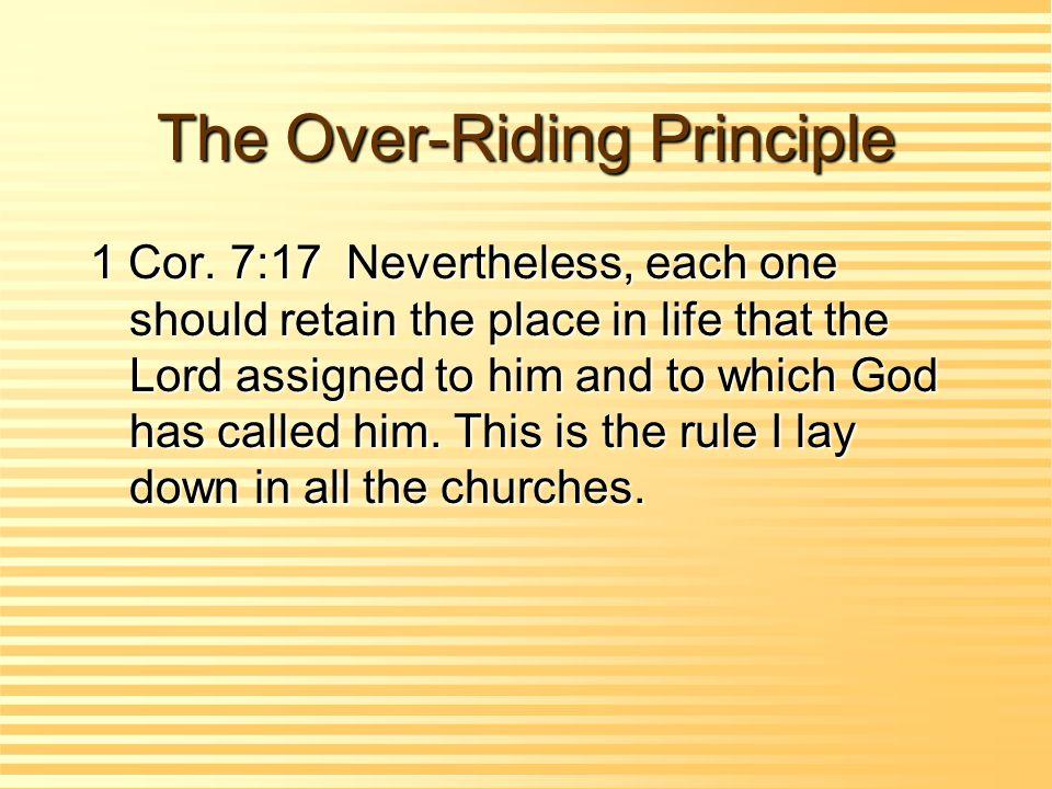 The Over-Riding Principle 1 Cor.