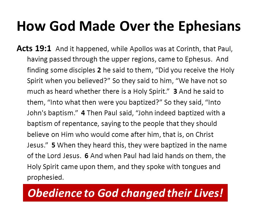 How God Made Over the Ephesians Acts 19:1 And it happened, while Apollos was at Corinth, that Paul, having passed through the upper regions, came to E