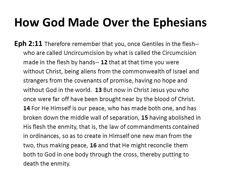 How God Made Over the Ephesians Eph 2:11 Therefore remember that you, once Gentiles in the flesh-- who are called Uncircumcision by what is called the