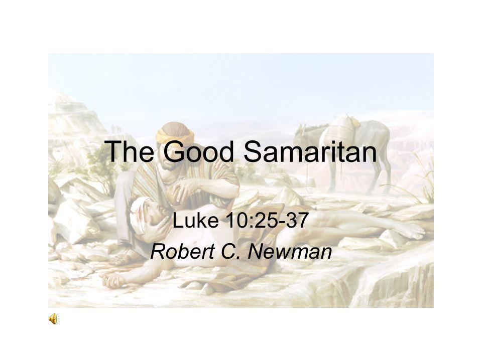 The Good Samaritan Luke 10:25-37 Robert C. Newman