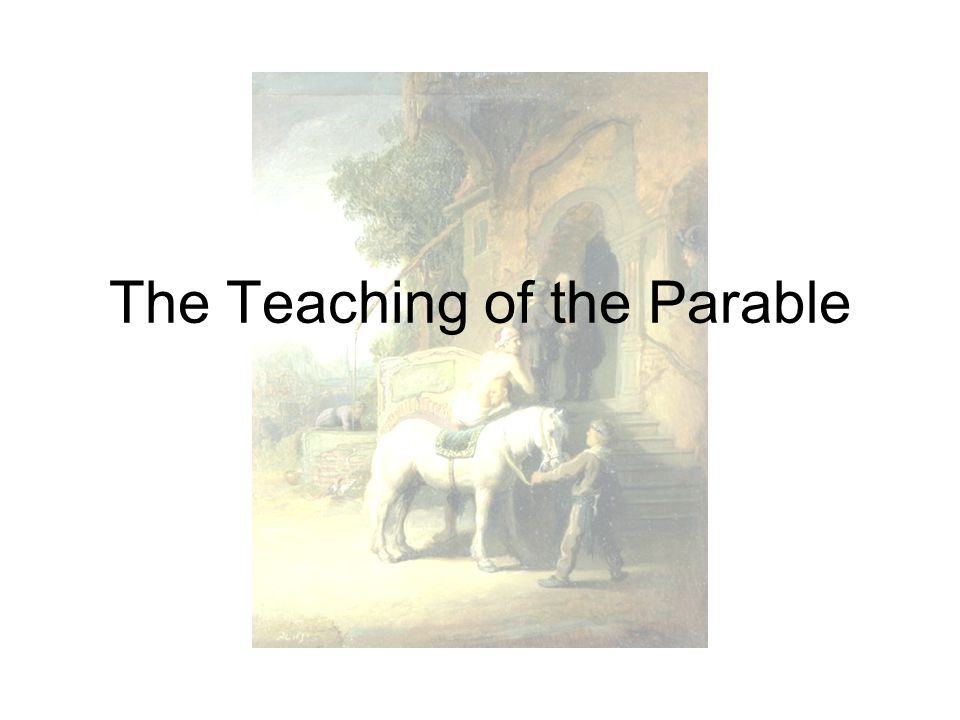 The Teaching of the Parable