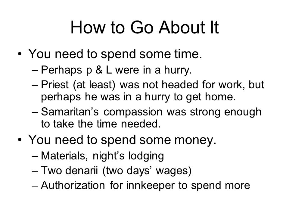 How to Go About It You need to spend some time. –Perhaps p & L were in a hurry.