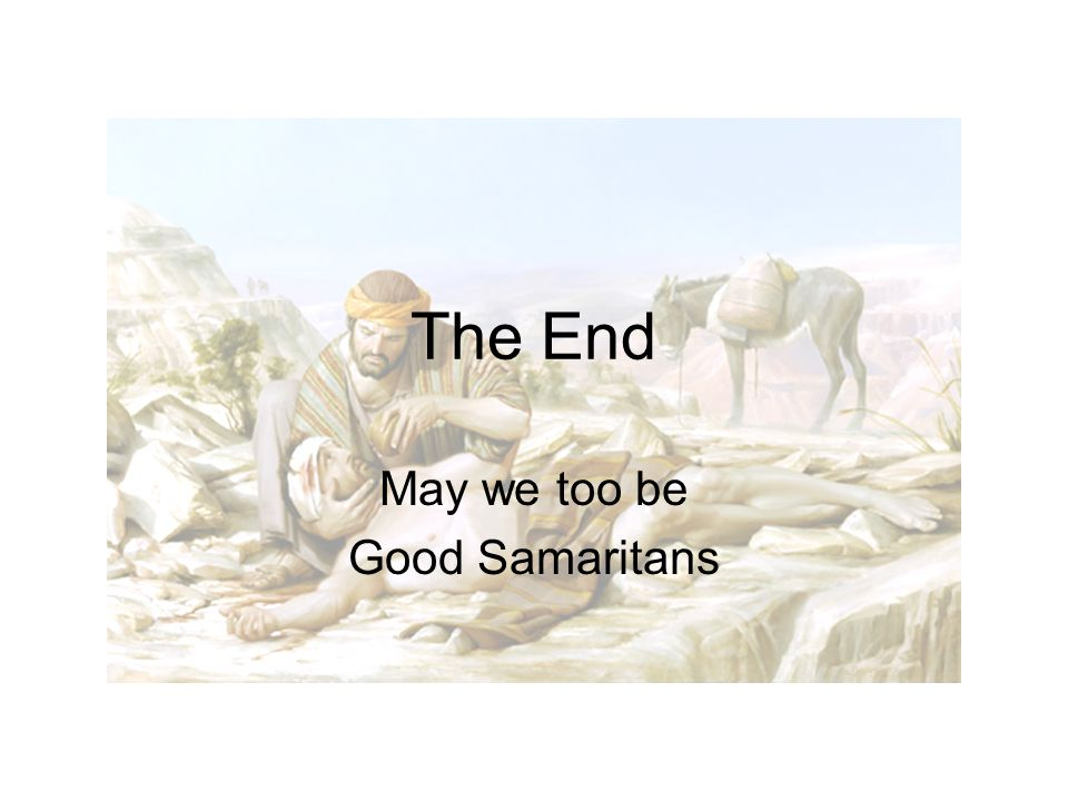 The End May we too be Good Samaritans