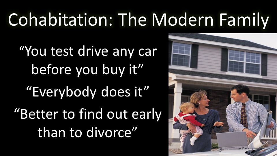 You test drive any car before you buy it Everybody does it Better to find out early than to divorce