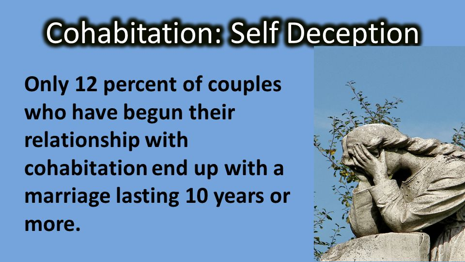 Only 12 percent of couples who have begun their relationship with cohabitation end up with a marriage lasting 10 years or more.