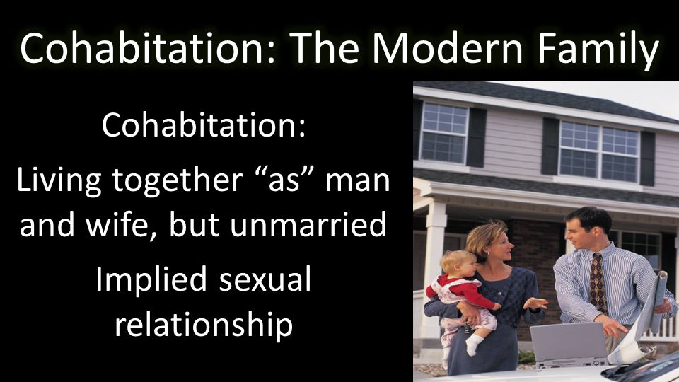 Cohabitation: Living together as man and wife, but unmarried Implied sexual relationship