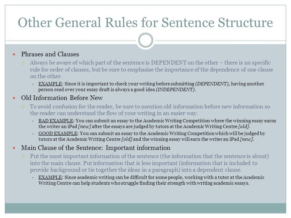 Other General Rules for Sentence Structure Phrases and Clauses  Always be aware of which part of the sentence is DEPENDENT on the other – there is no