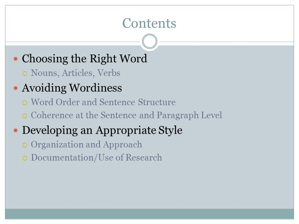 Contents Choosing the Right Word  Nouns, Articles, Verbs Avoiding Wordiness  Word Order and Sentence Structure  Coherence at the Sentence and Parag