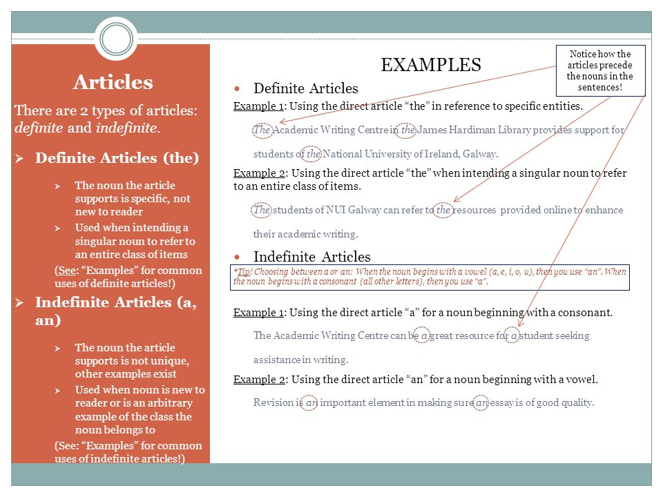 Articles There are 2 types of articles: definite and indefinite.  Definite Articles (the)  The noun the article supports is specific, not new to rea