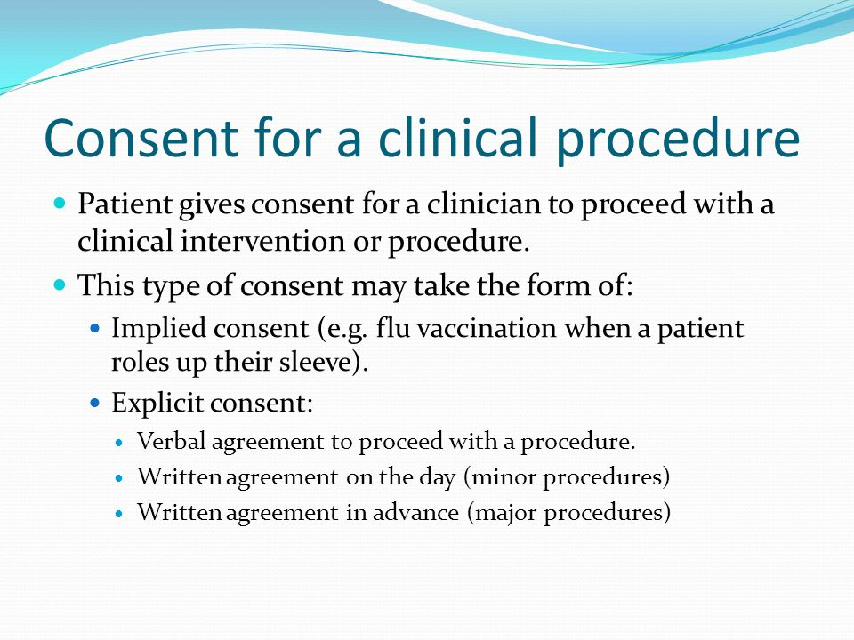 Consent for a clinical procedure Patient gives consent for a clinician to proceed with a clinical intervention or procedure.