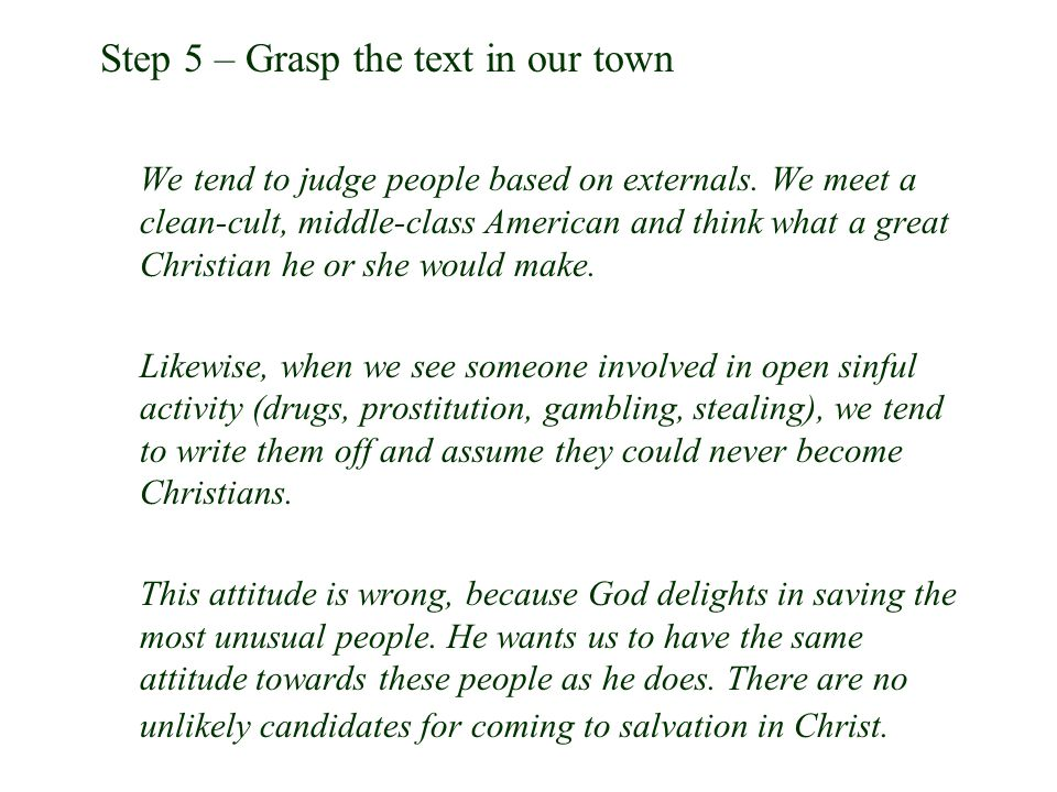 Step 5 – Grasp the text in our town We tend to judge people based on externals. We meet a clean-cult, middle-class American and think what a great Chr
