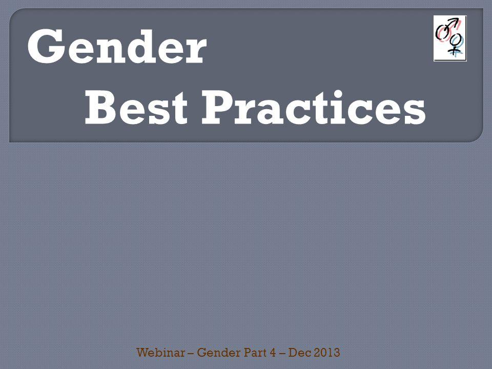 Best Practices Webinar – Gender Part 4 – Dec 2013 Gender